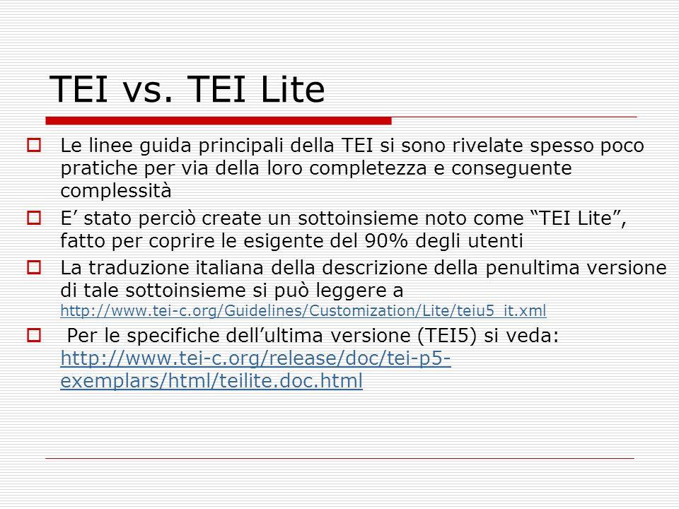 Struttura generale di un testo TEI Tutti i testi conformi alla TEI contengono: A.una intestazione (codificata come elemento ) B.la trascrizione del testo vero e proprio (marcata con lelemento ).