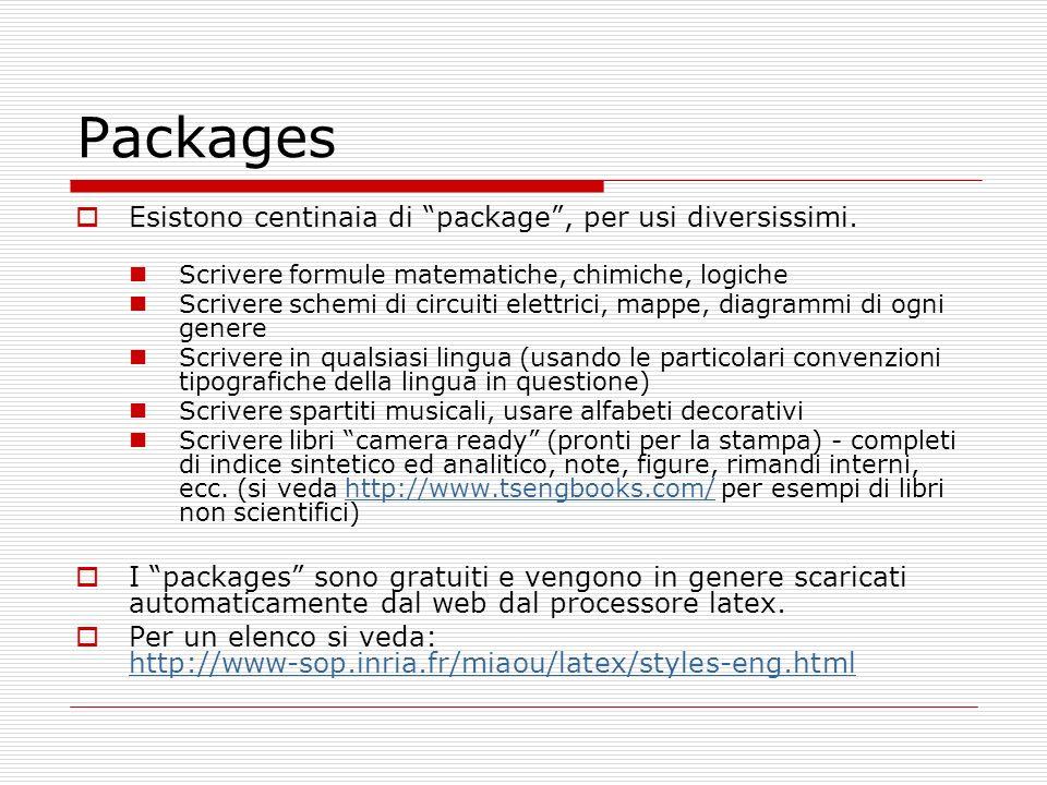 Packages Esistono centinaia di package, per usi diversissimi. Scrivere formule matematiche, chimiche, logiche Scrivere schemi di circuiti elettrici, m
