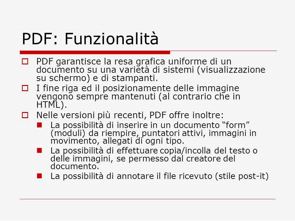 PDF: Funzionalità PDF garantisce la resa grafica uniforme di un documento su una varietà di sistemi (visualizzazione su schermo) e di stampanti. I fin