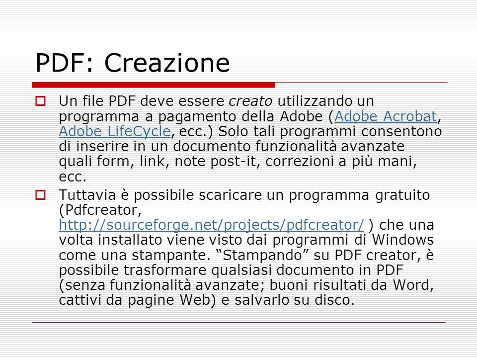 PDF: Creazione (2) La suite di programmi open-source OpenOffice (http://www.openoffice.org/) consente di esportare documenti in PDF.http://www.openoffice.org/ pdfTeX (una variante di LaTeX) permette di creare PDF a partire da file.tex, consentendo anche linserimento di link ipertestuali.