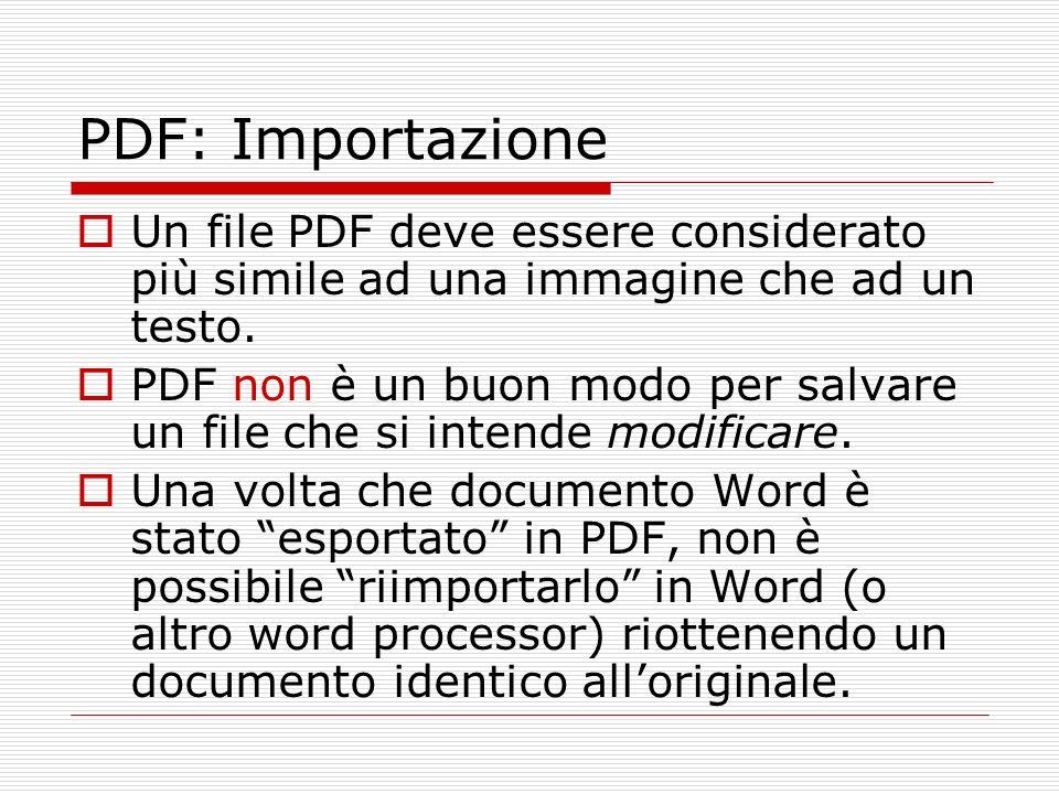 PDF: Importazione La funzione copia e incolla (se abilitata) consente al massimo il recupero del puro testo (non formattato) Esistono programmi specializzati per la riconversione di PDF in un formato editabile (p.es.