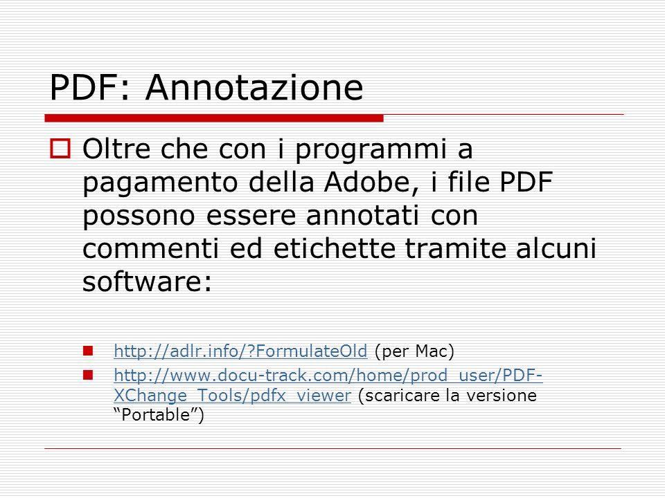 PDF: Annotazione Oltre che con i programmi a pagamento della Adobe, i file PDF possono essere annotati con commenti ed etichette tramite alcuni softwa