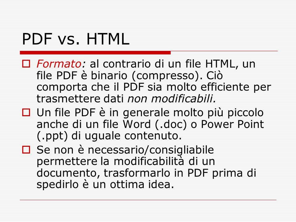 PDF vs. HTML Formato: al contrario di un file HTML, un file PDF è binario (compresso). Ciò comporta che il PDF sia molto efficiente per trasmettere da
