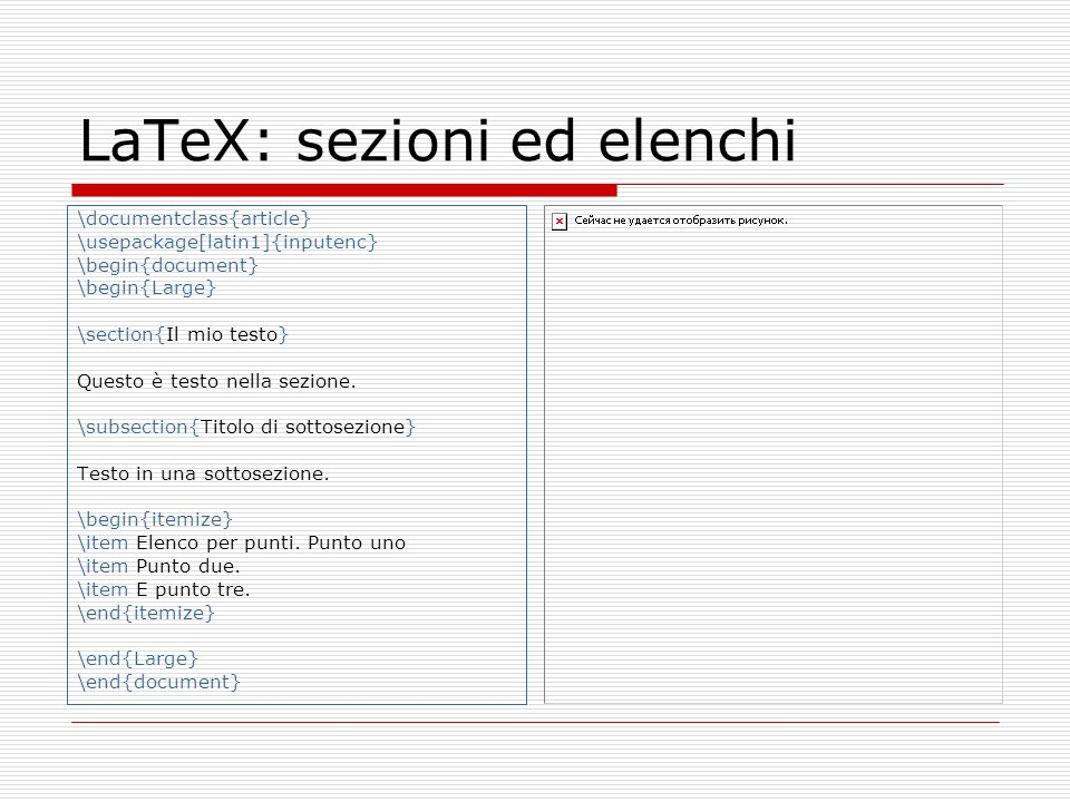 LaTeX: sezioni ed elenchi \documentclass{article} \usepackage[latin1]{inputenc} \begin{document} \begin{Large} \section{Il mio testo} Questo è testo n