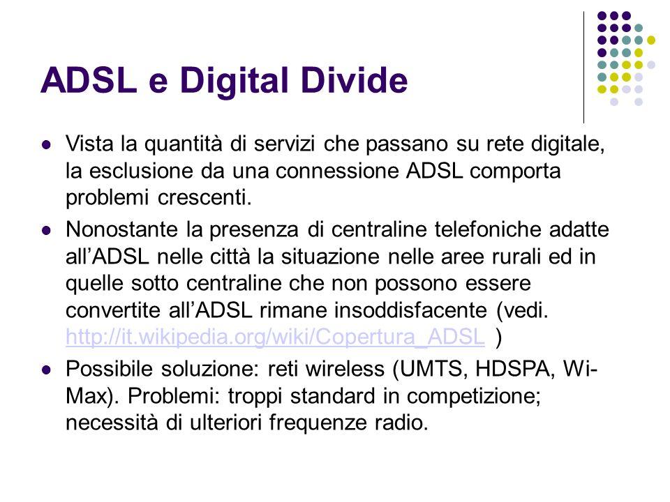 ADSL e Digital Divide Vista la quantità di servizi che passano su rete digitale, la esclusione da una connessione ADSL comporta problemi crescenti. No