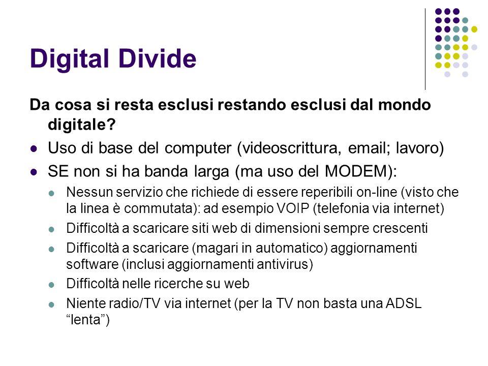 Digital Divide Da cosa si resta esclusi restando esclusi dal mondo digitale? Uso di base del computer (videoscrittura, email; lavoro) SE non si ha ban