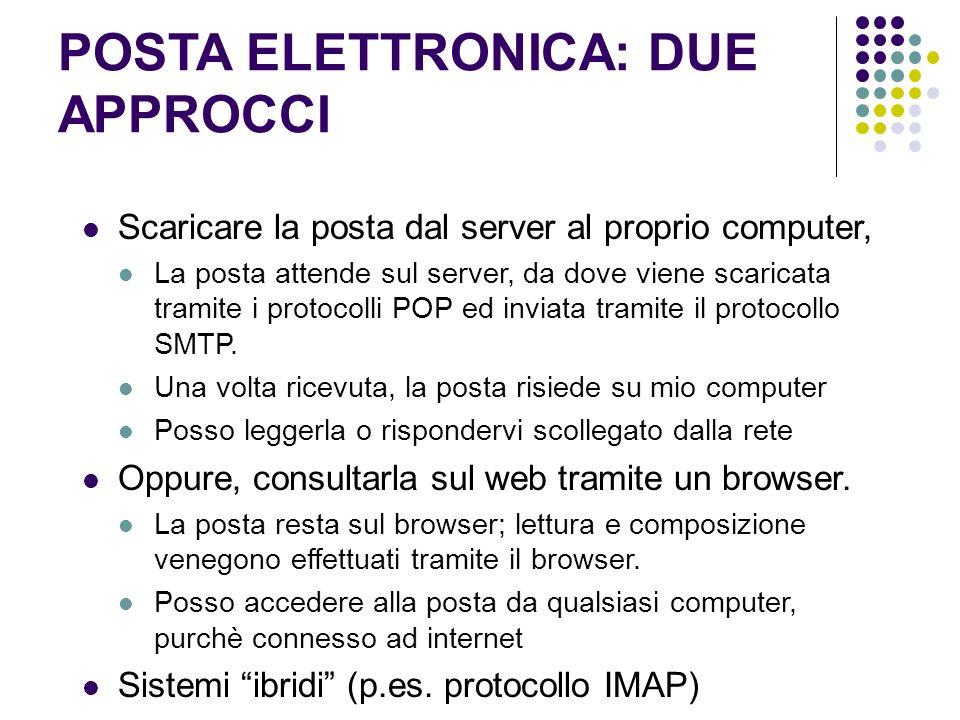 POSTA ELETTRONICA: DUE APPROCCI Scaricare la posta dal server al proprio computer, La posta attende sul server, da dove viene scaricata tramite i protocolli POP ed inviata tramite il protocollo SMTP.