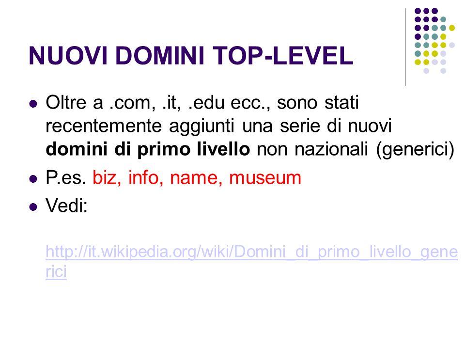 NUOVI DOMINI TOP-LEVEL Oltre a.com,.it,.edu ecc., sono stati recentemente aggiunti una serie di nuovi domini di primo livello non nazionali (generici)