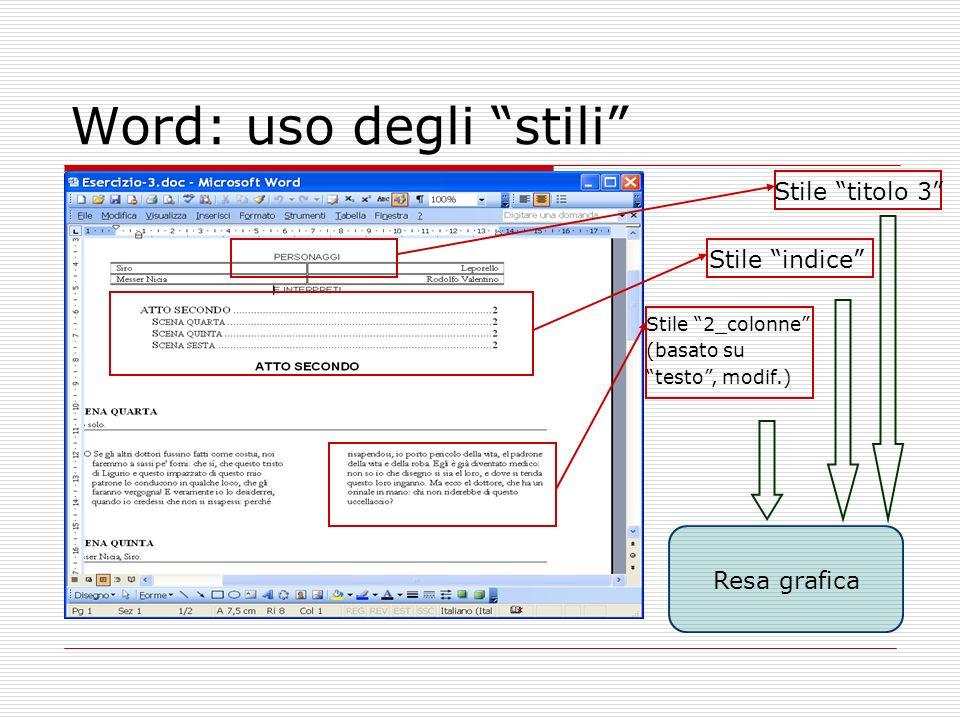 Stile 2_colonne (basato su testo, modif.) Word: uso degli stili Stile titolo 3 Stile indice Resa grafica