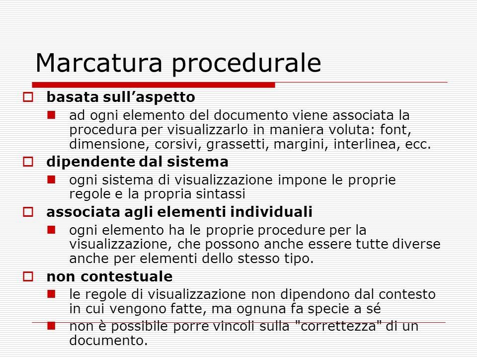 Marcatura procedurale basata sullaspetto ad ogni elemento del documento viene associata la procedura per visualizzarlo in maniera voluta: font, dimensione, corsivi, grassetti, margini, interlinea, ecc.