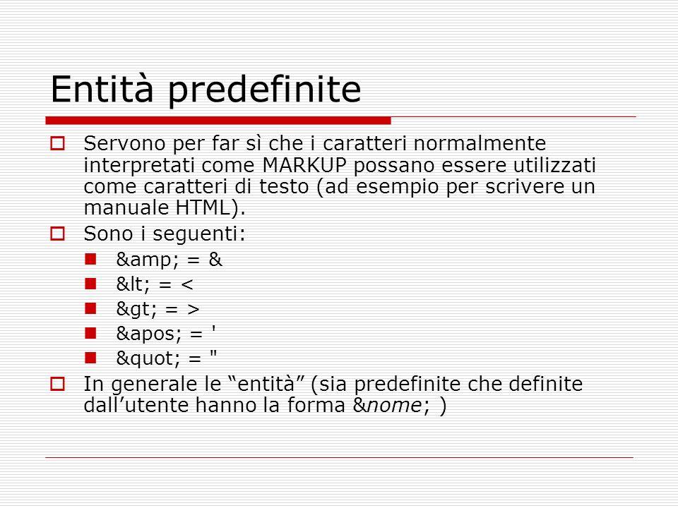Entità predefinite Servono per far sì che i caratteri normalmente interpretati come MARKUP possano essere utilizzati come caratteri di testo (ad esemp