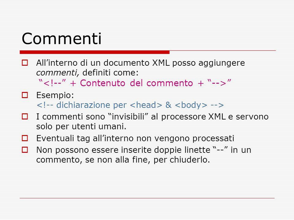 Commenti Allinterno di un documento XML posso aggiungere commenti, definiti come: Esempio: & --> I commenti sono invisibili al processore XML e servon