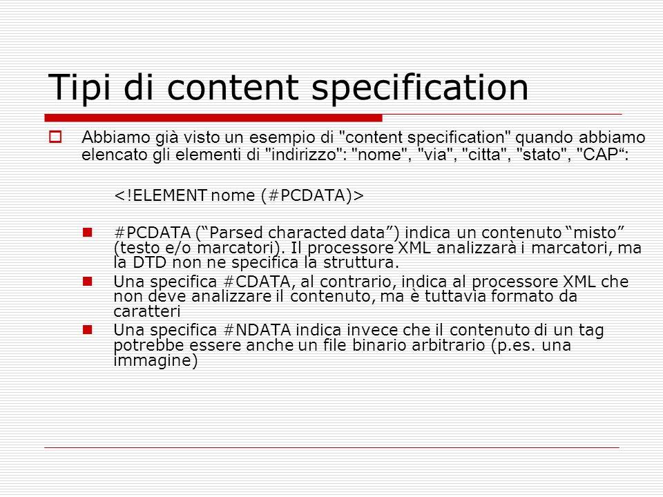 Tipi di content specification Abbiamo già visto un esempio di