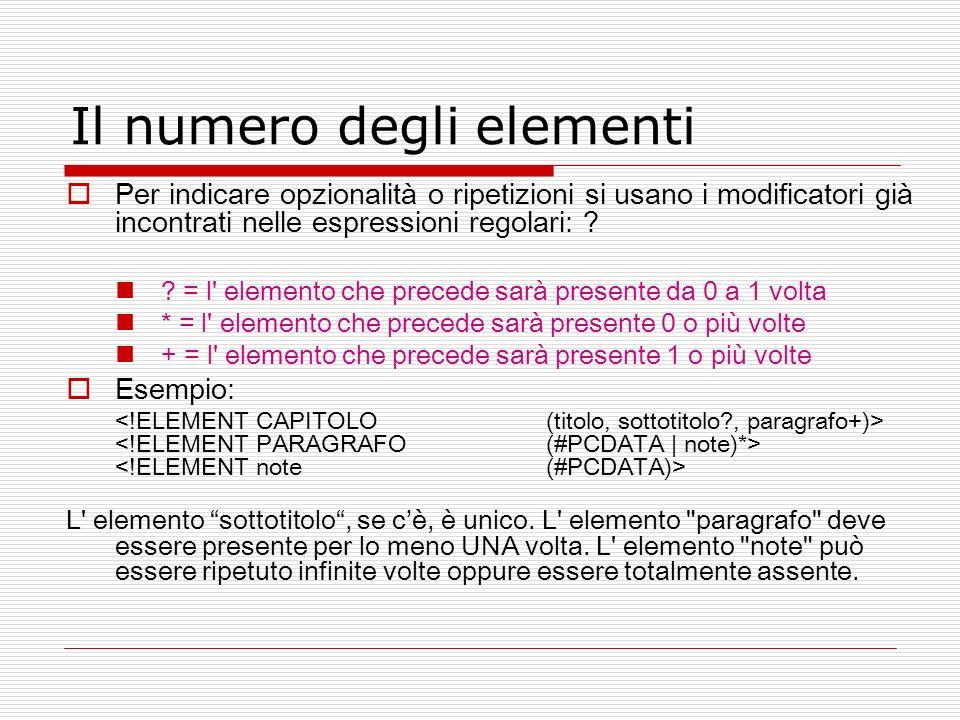 Il numero degli elementi Per indicare opzionalità o ripetizioni si usano i modificatori già incontrati nelle espressioni regolari: ? ? = l' elemento c