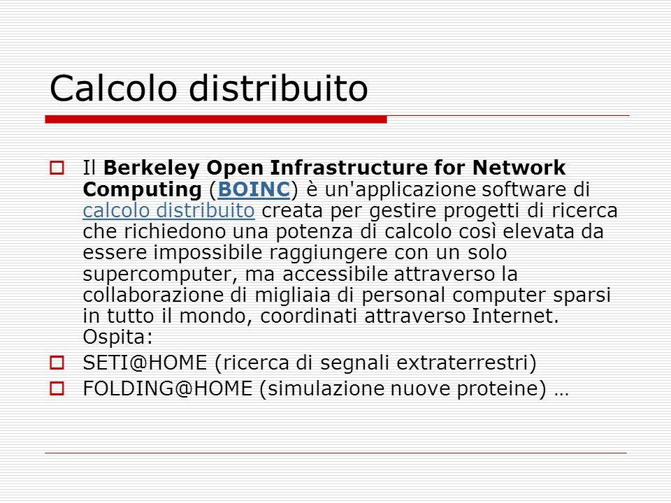 Calcolo distribuito Il Berkeley Open Infrastructure for Network Computing (BOINC) è un'applicazione software di calcolo distribuito creata per gestire