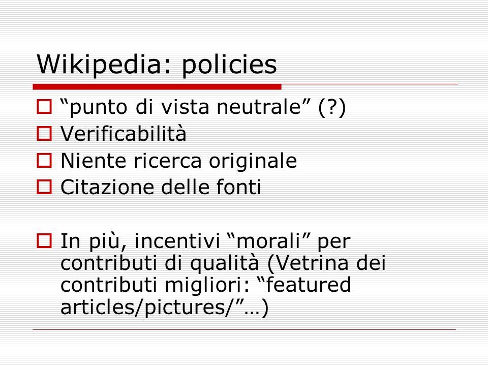 Wikipedia: policies punto di vista neutrale (?) Verificabilità Niente ricerca originale Citazione delle fonti In più, incentivi morali per contributi di qualità (Vetrina dei contributi migliori: featured articles/pictures/…)