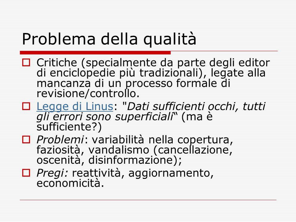 Problema della qualità Critiche (specialmente da parte degli editor di enciclopedie più tradizionali), legate alla mancanza di un processo formale di revisione/controllo.