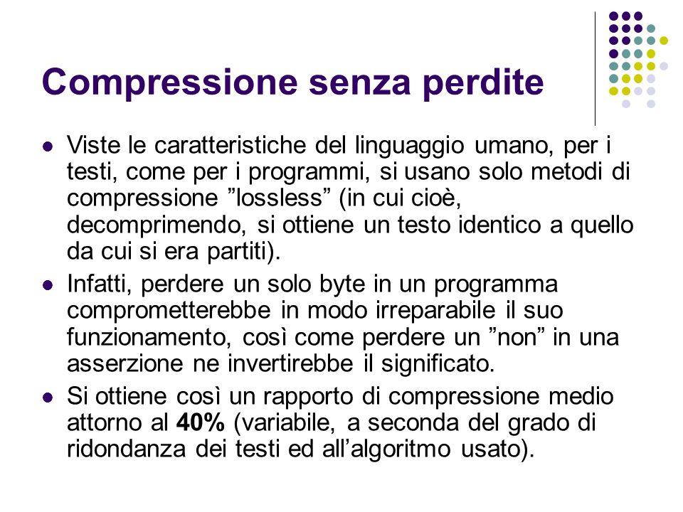 Compressione senza perdite Viste le caratteristiche del linguaggio umano, per i testi, come per i programmi, si usano solo metodi di compressione lossless (in cui cioè, decomprimendo, si ottiene un testo identico a quello da cui si era partiti).