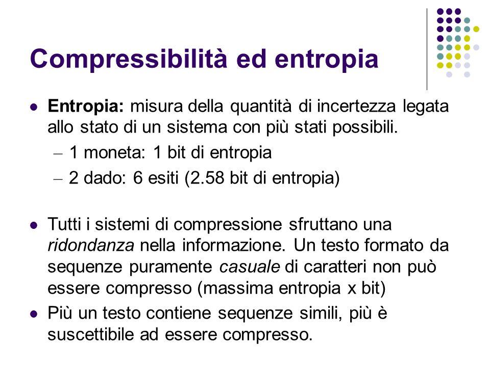 Compressibilità ed entropia Entropia: misura della quantità di incertezza legata allo stato di un sistema con più stati possibili. – 1 moneta: 1 bit d