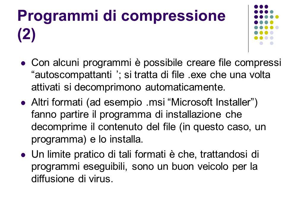 Programmi di compressione (2) Con alcuni programmi è possibile creare file compressi autoscompattanti ; si tratta di file.exe che una volta attivati si decomprimono automaticamente.
