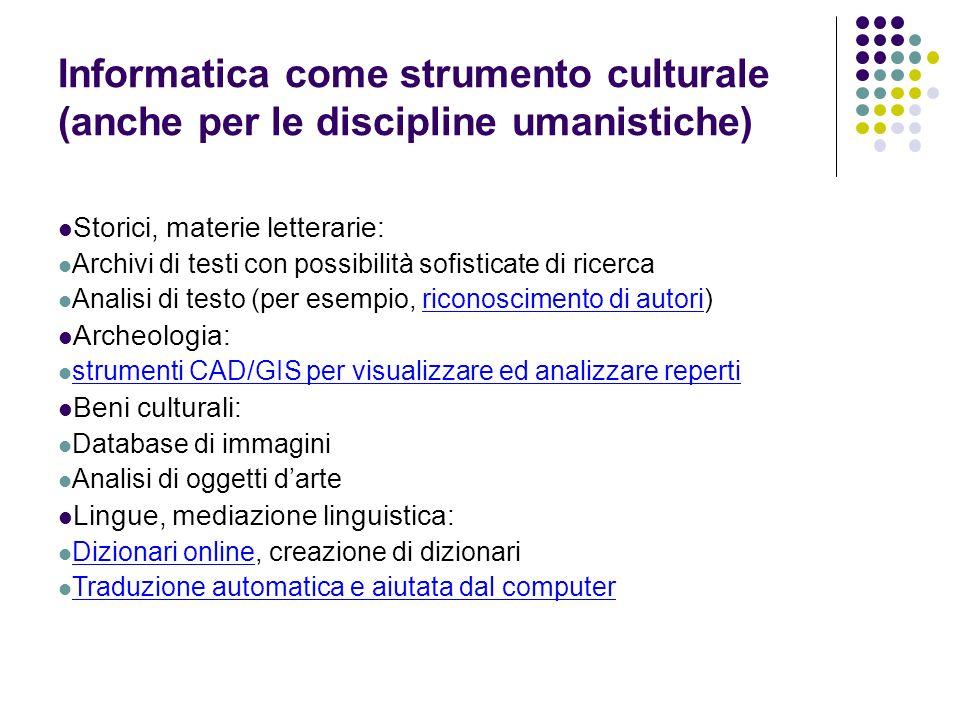 Informatica come strumento culturale (anche per le discipline umanistiche) Storici, materie letterarie: Archivi di testi con possibilità sofisticate d