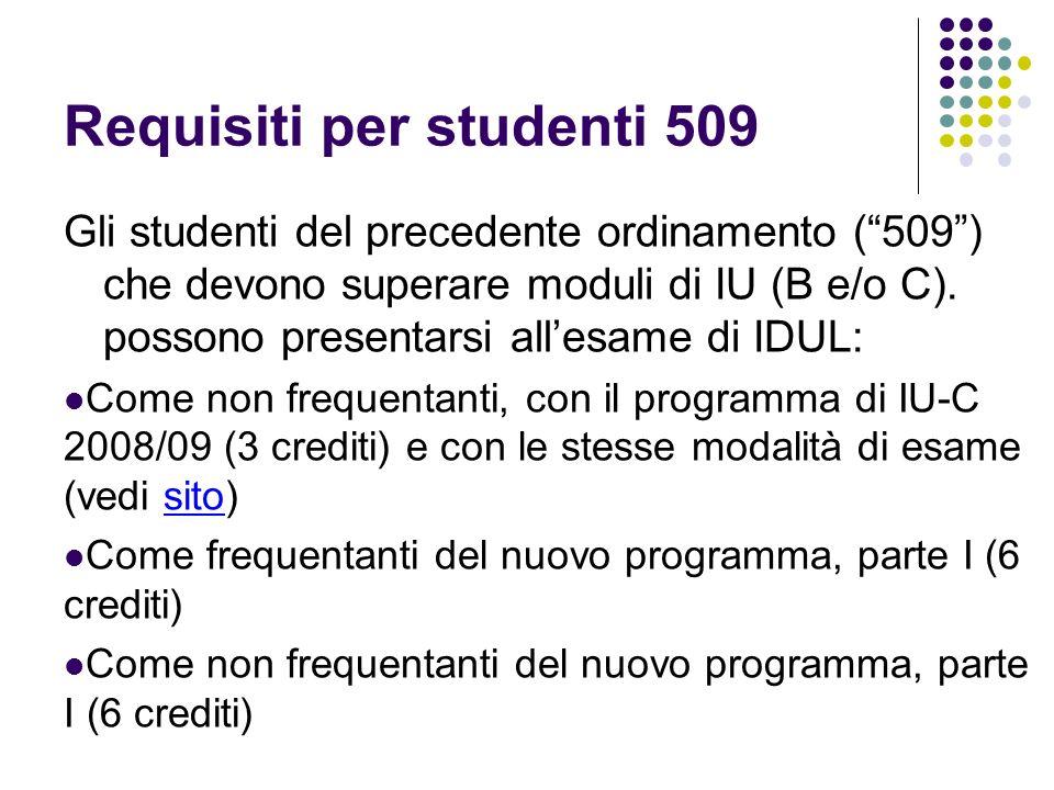 Requisiti per studenti 509 Gli studenti del precedente ordinamento (509) che devono superare moduli di IU (B e/o C). possono presentarsi allesame di I