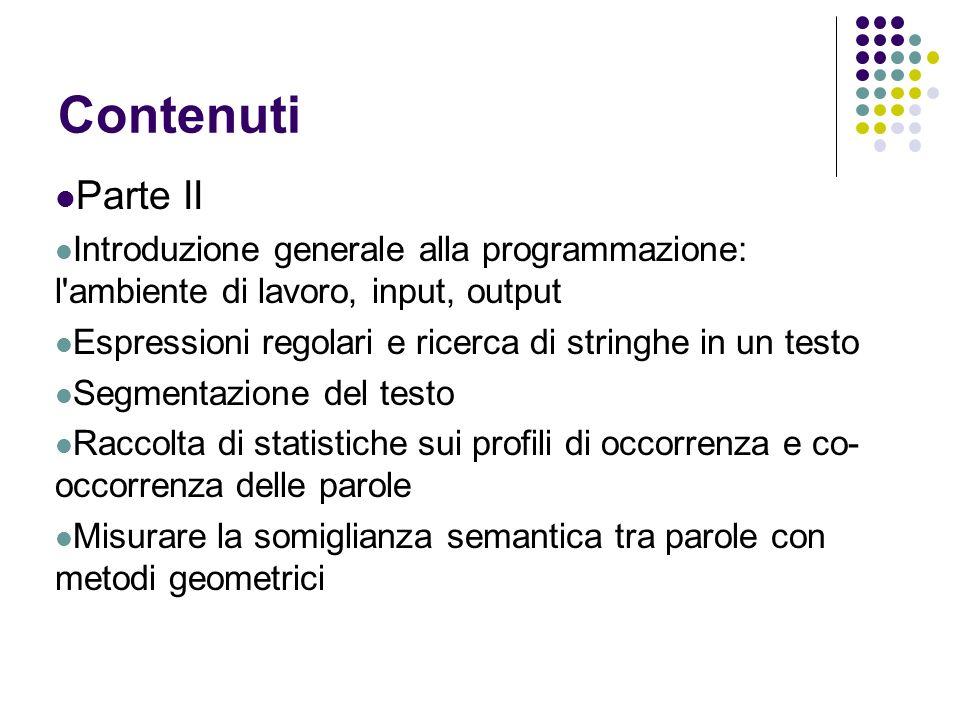 Contenuti Parte II Introduzione generale alla programmazione: l'ambiente di lavoro, input, output Espressioni regolari e ricerca di stringhe in un tes