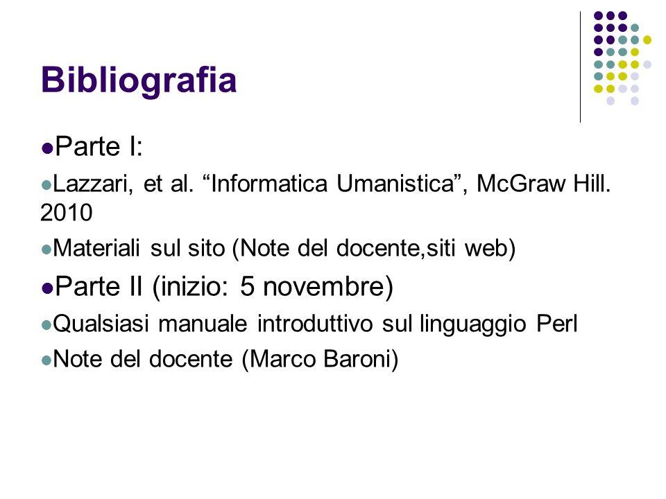 Bibliografia Parte I: Lazzari, et al. Informatica Umanistica, McGraw Hill. 2010 Materiali sul sito (Note del docente,siti web) Parte II (inizio: 5 nov