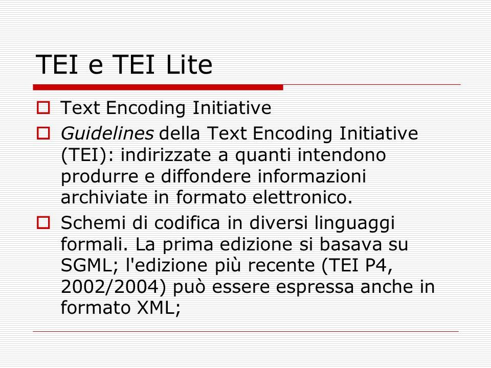 TEI e TEI Lite Text Encoding Initiative Guidelines della Text Encoding Initiative (TEI): indirizzate a quanti intendono produrre e diffondere informaz