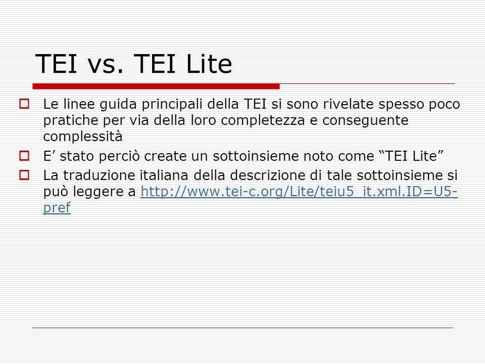 TEI vs. TEI Lite Le linee guida principali della TEI si sono rivelate spesso poco pratiche per via della loro completezza e conseguente complessità E