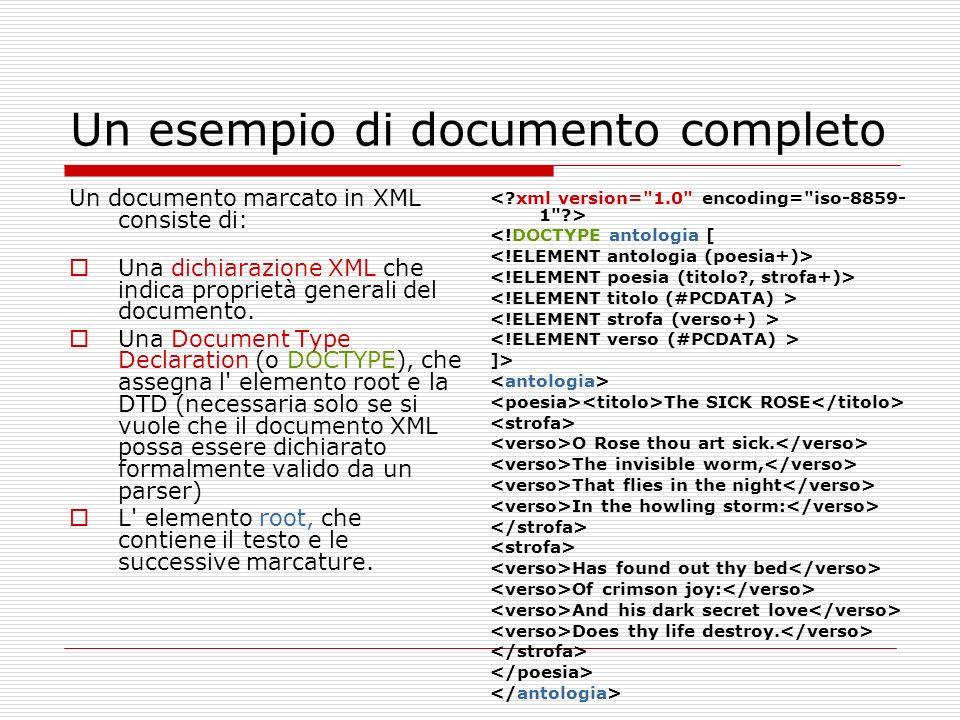 Un esempio di documento completo Un documento marcato in XML consiste di: Una dichiarazione XML che indica proprietà generali del documento.