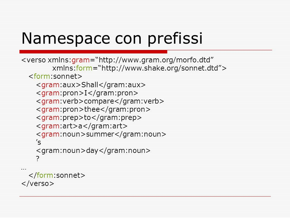 Namespace con prefissi <verso xmlns:gram=  xmlns:form=  Shall I compare thee to a summer s day .