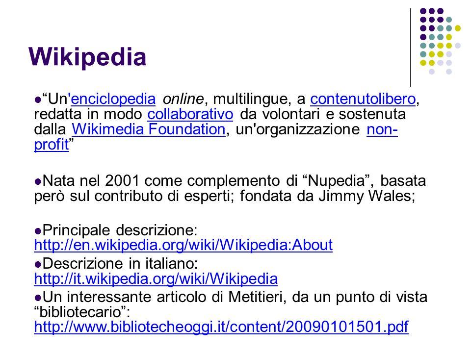 Un'enciclopedia online, multilingue, a contenutolibero, redatta in modo collaborativo da volontari e sostenuta dalla Wikimedia Foundation, un'organizz