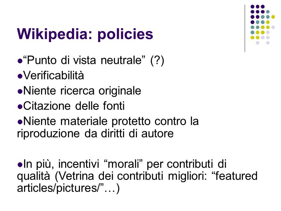 Wikipedia: policies Punto di vista neutrale (?) Verificabilità Niente ricerca originale Citazione delle fonti Niente materiale protetto contro la ripr