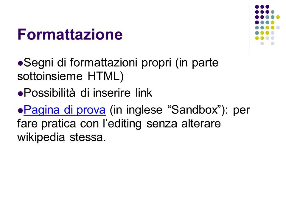 Formattazione Segni di formattazioni propri (in parte sottoinsieme HTML) Possibilità di inserire link Pagina di prova (in inglese Sandbox): per fare p