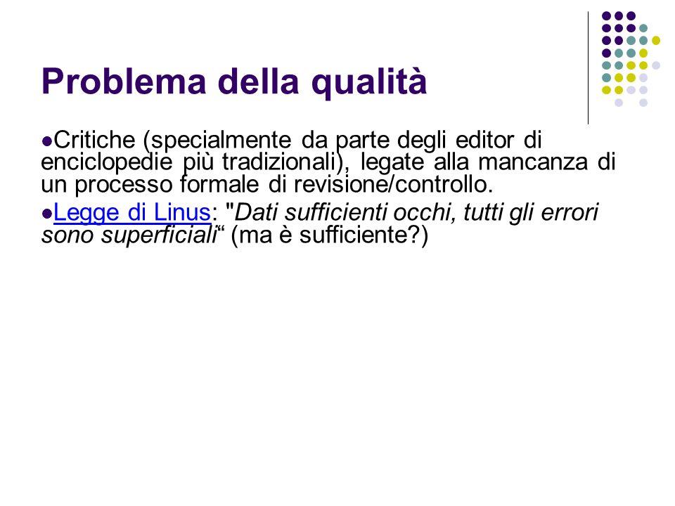 Problema della qualità Critiche (specialmente da parte degli editor di enciclopedie più tradizionali), legate alla mancanza di un processo formale di