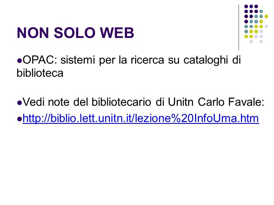 NON SOLO WEB OPAC: sistemi per la ricerca su cataloghi di biblioteca Vedi note del bibliotecario di Unitn Carlo Favale: http://biblio.lett.unitn.it/le