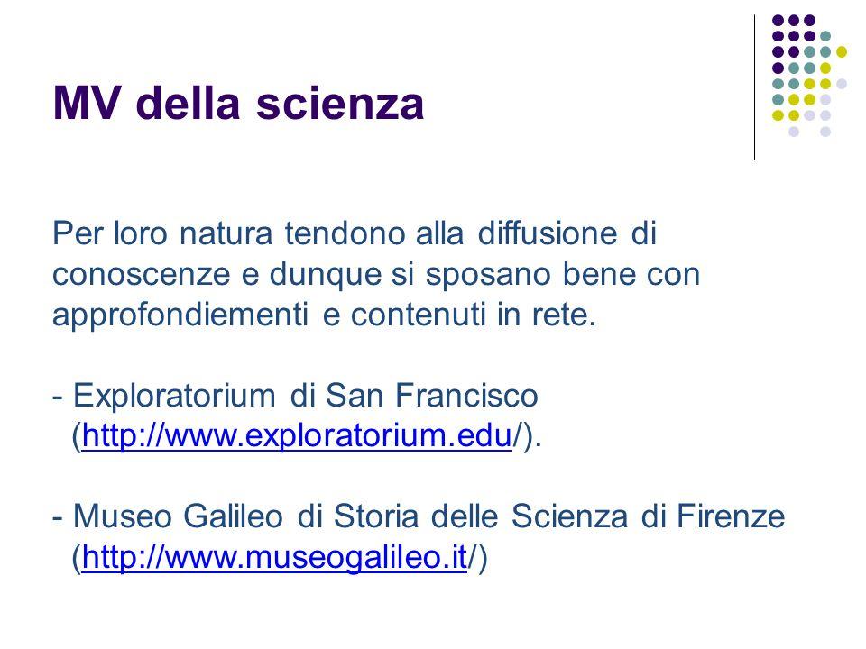 MV della scienza Per loro natura tendono alla diffusione di conoscenze e dunque si sposano bene con approfondiementi e contenuti in rete. - Explorator