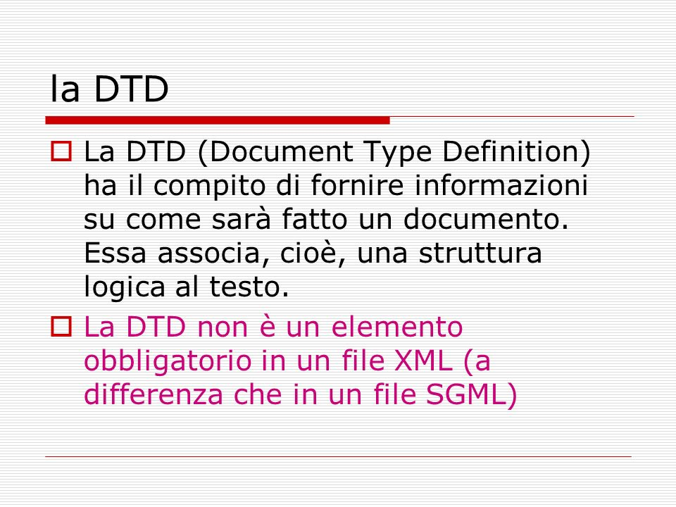 Attributi Come definire attributi in XML: <!ATTLIST poesia iden ID #IMPLIED status (bozza | rivisto | pubblicato) bozza > Lattributo ident di poesia è di tipo ID e può mancare (essere implicito) Lattribito status di poesia ha 3 valori possibili: bozza, rivisto e pubblicato; se non è presente in valore da assumere è bozza