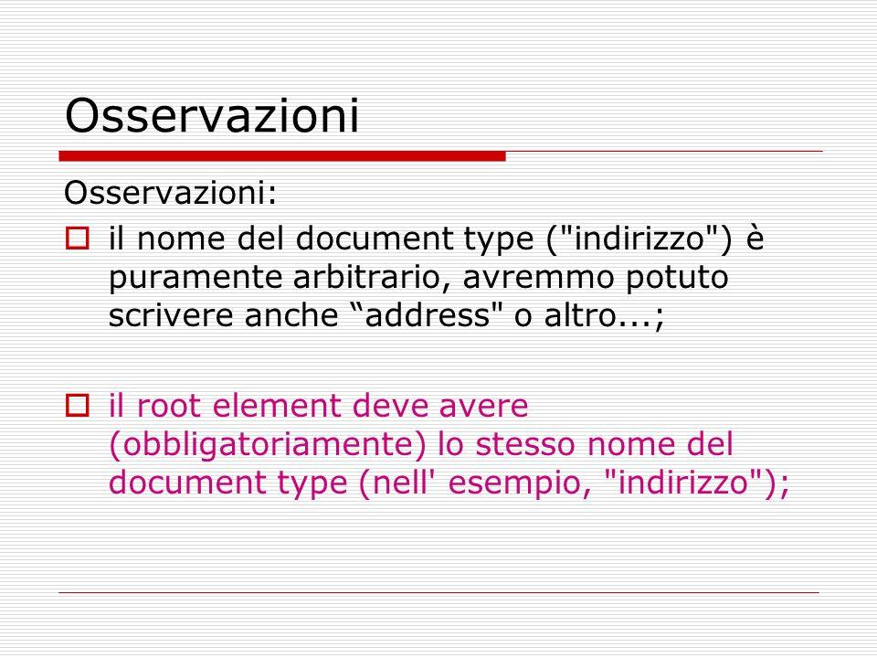 Osservazioni Una volta definito la DTD, un documento TYPE VALID di tipo indirizzo avrà la seguente forma: Giuseppe Garibaldi Pinerolo (TO) Italia 12345
