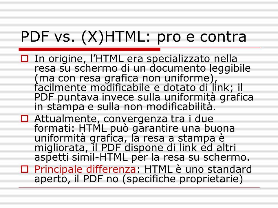 PDF vs. (X)HTML: pro e contra In origine, lHTML era specializzato nella resa su schermo di un documento leggibile (ma con resa grafica non uniforme),