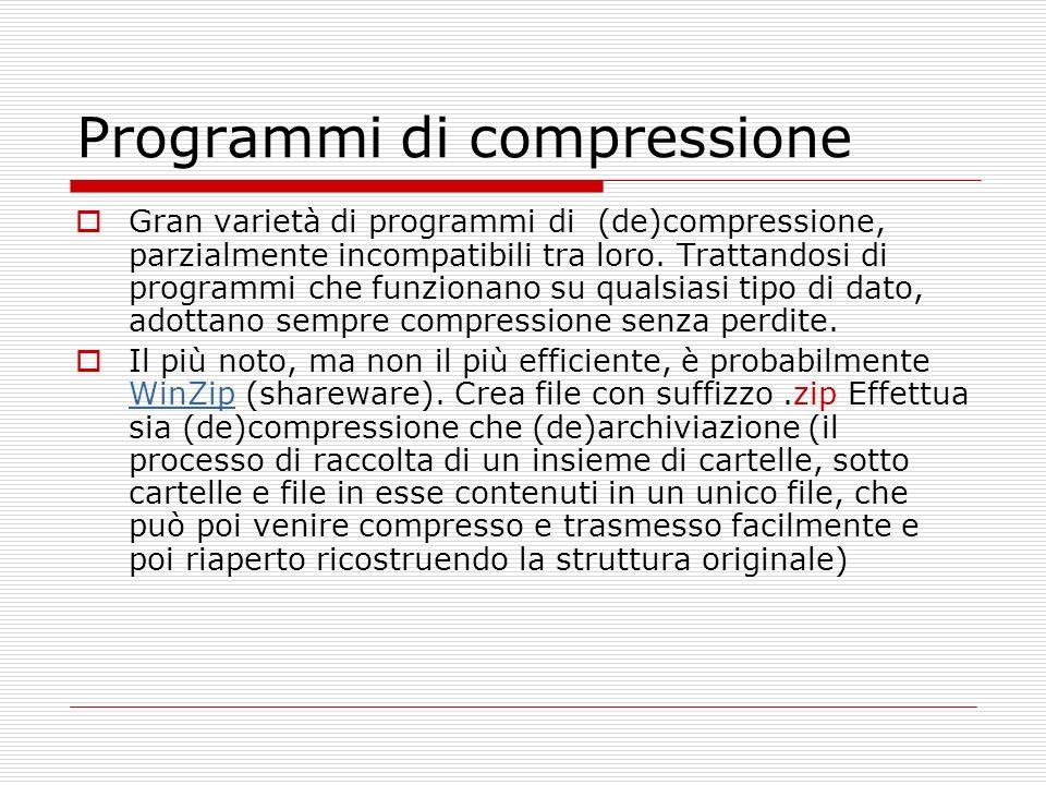 Programmi di compressione Gran varietà di programmi di (de)compressione, parzialmente incompatibili tra loro. Trattandosi di programmi che funzionano
