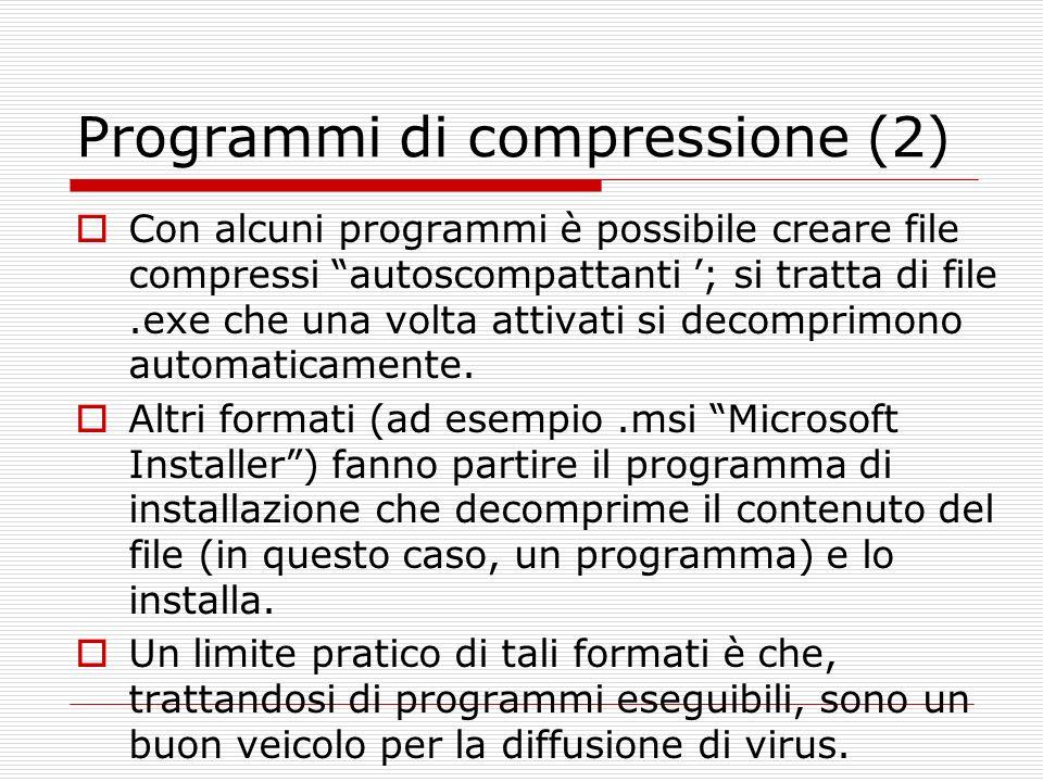 Programmi di compressione (2) Con alcuni programmi è possibile creare file compressi autoscompattanti ; si tratta di file.exe che una volta attivati s