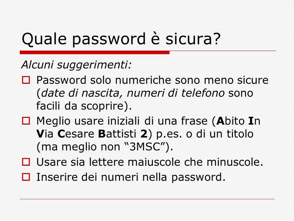 Quale password è sicura? Alcuni suggerimenti: Password solo numeriche sono meno sicure (date di nascita, numeri di telefono sono facili da scoprire).