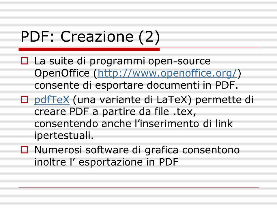 PDF: Creazione (2) La suite di programmi open-source OpenOffice (http://www.openoffice.org/) consente di esportare documenti in PDF.http://www.openoff