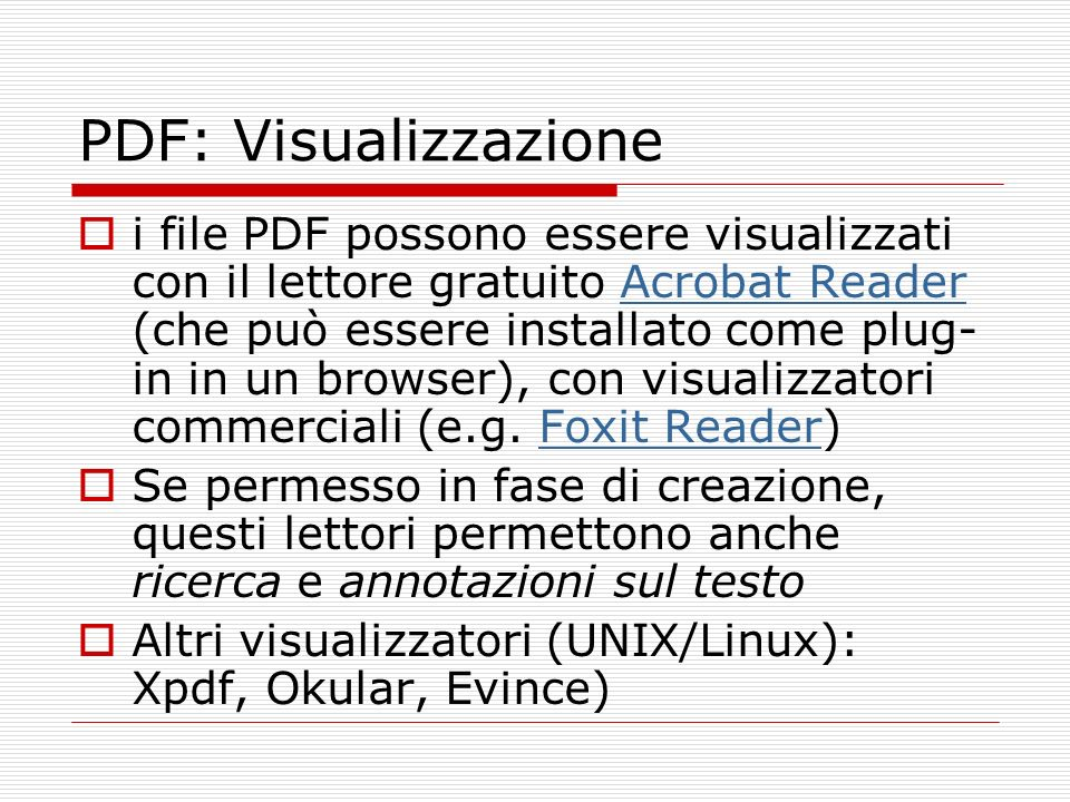 PDF: Visualizzazione i file PDF possono essere visualizzati con il lettore gratuito Acrobat Reader (che può essere installato come plug- in in un brow