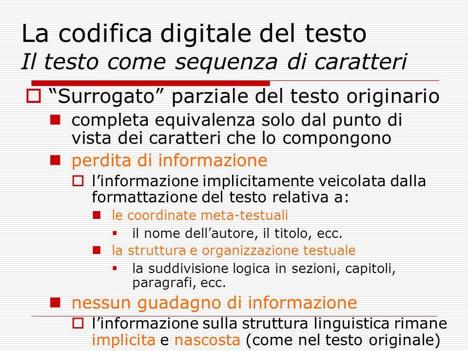 La codifica digitale del testo Il testo come sequenza di caratteri Surrogato parziale del testo originario completa equivalenza solo dal punto di vist