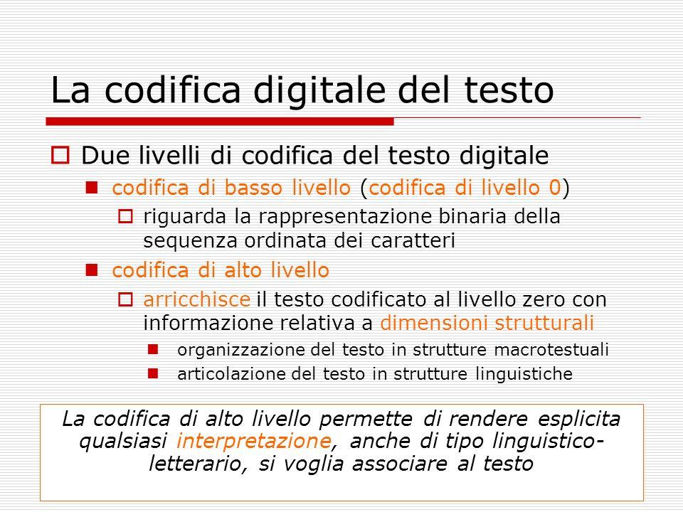La codifica digitale del testo Due livelli di codifica del testo digitale codifica di basso livello (codifica di livello 0) riguarda la rappresentazio