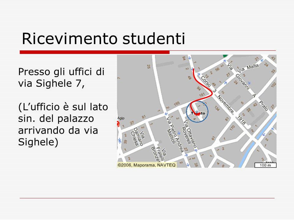 Ricevimento studenti Presso gli uffici di via Sighele 7, (Lufficio è sul lato sin. del palazzo arrivando da via Sighele)