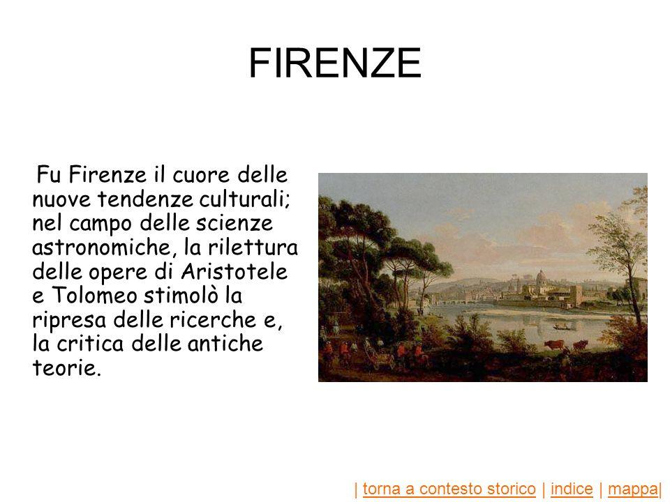 | torna a contesto storico | indice | mappa|torna a contesto storicoindicemappa FIRENZE Fu Firenze il cuore delle nuove tendenze culturali; nel campo